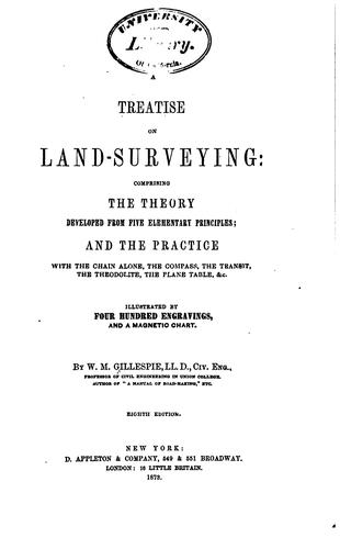 A Treatise on Land-surveying: Comprising the Theory Developed from Five …