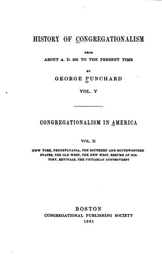 History of Congregationalism from about A.D. 250 to the Present Time: In …