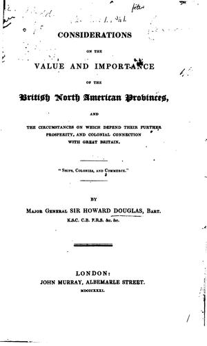 Download Considerations on the value and importance of the British North American provinces, and the circumstances on which depend their further prosperity, and colonial connection with Great Britain …