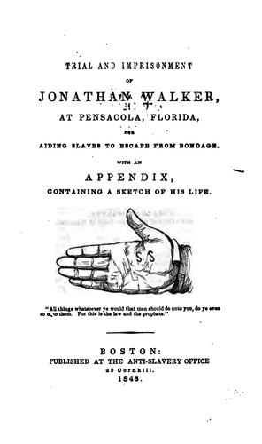 Download Trial and imprisonment of Jonathan Walker, at Pensacola, Florida, for aiding slaves to escape from bondage.