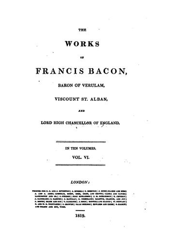 The Works of Francis Bacon, Baron of Verulam, Viscount St. Alban and Lord High Chancellor of England