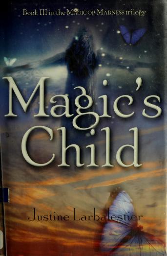 Cover of: Magic's child | Justine Larbalestier