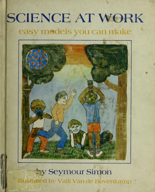 Science at work: easy models you can make. by Seymour Simon