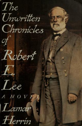 Cover of: The unwritten chronicles of Robert E. Lee   Lamar Herrin