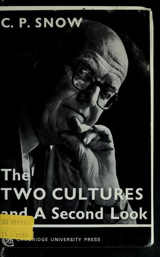 The two cultures; and, A second look by C. P. Snow
