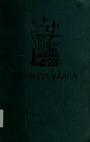Pennsylvania by compiled by workers of the Writers' Program of the Work Projects Administration in the state of Pennsylvania ... Co-sponsored by the Pennsylvania Historical Commission and the University of Pennsylvania.