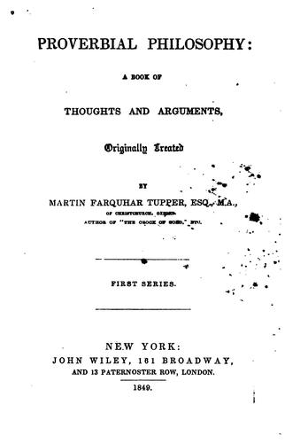 Proverbial Philosophy: A Book of Thoughts and Arguments, Originally Treated. First Series by Martin Farquhar Tupper