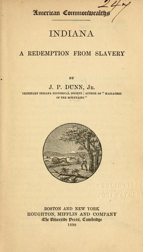 Indiana, a redemption from slavery by Dunn, Jacob Piatt